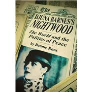 Djuna Barnes's Nightwood The World and the Politics of Peace by Roos, Bonnie, 9781472530660