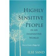 Highly Sensitive People in an Insensitive World by Sand, Ilse; Svanholmer, Elisabeth, 9781785920660