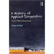 A History of Applied Linguistics: From 1980 to the present by de Bot; Kees, 9781138820661