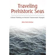 Traveling Prehistoric Seas: Critical Thinking on Ancient Transoceanic Voyages by Kehoe,Alice Beck, 9781629580661