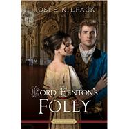 Lord Fenton's Folly by Kilpack, Josi S., 9781629720661
