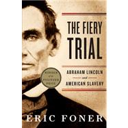 The Fiery Trial: Abraham Lincoln and American Slavery by FONER,ERIC, 9780393340662