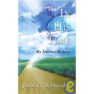 In His Time : My Journey to Love by Schneider, Joan C., 9781581580662