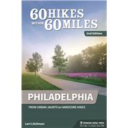 60 Hikes Within 60 Miles: Philadelphia From Urban Jaunts to Hardcore Hikes by Litchman, Lori, 9781634040662