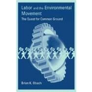 Labor and the Environmental Movement : The Quest for Common Ground by Brian K. Obach, 9780262650663