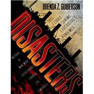 Disasters Natural and Man-Made Catastrophes Through the Centuries by Guiberson, Brenda Z.; Guiberson, Brenda Z., 9781250050663