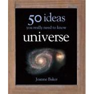 50 Ideas You Really Need to Know: Universe by Baker, Joanne, 9781848660663
