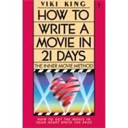 How to Write a Movie in 21 Days: The Inner Movie Method by King, Viki, 9780062730664