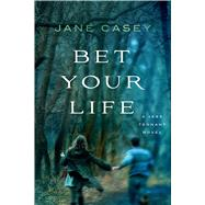 Bet Your Life by Casey, Jane, 9781250040664
