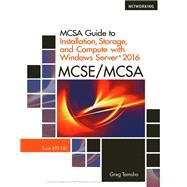 MCSA Guide to Installation, Storage, and Compute with Microsoft Windows Server2016, Exam 70-740 by Tomsho, Greg, 9781337400664