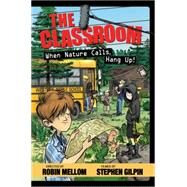 The Classroom When Nature Calls, Hang Up! by Mellom, Robin; Gilpin, Stephen, 9781423150664
