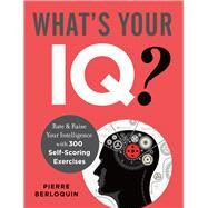 What's Your IQ? Rate & Raise Your Intelligence with 300 Self-Scoring Exercises by Berloquin, Pierre, 9781454910664