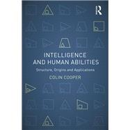 Intelligence and Human Abilities: Structure, Origins and Applications by Cooper; Colin, 9781848720664