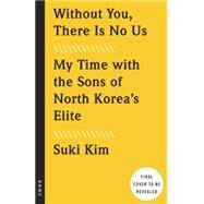 Without You, There Is No Us by Kim, Suki, 9780307720665