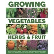 Growing Vegetables, Herbs & Fruit by Bird, Richard; Houdret, Jessica; Buckley, Jonathan; Jones, Andrea, 9780754830665
