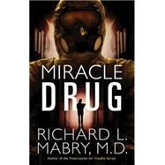 Miracle Drug by Mabry, Richard L., M.D., 9781501800665