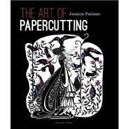 The Art of Papercutting by Palmer, Jessica, 9781782210665