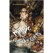 Magic for Unlucky Girls by Balaskovits, A. A., 9781939650665