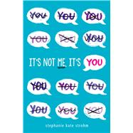 It's Not Me, It's You by Strohm, Stephanie Kate, 9781338160666