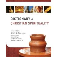 Dictionary of Christian Spirituality by Scorgie, Glen G.; Chan, Simon; Smith, Gordon T.; Smith, James D., III, 9780310290667