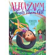 Aleca Zamm Fools Them All by Rue, Ginger, 9781481470667