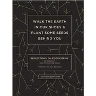 Walk the Earth in Our Shoes and Plant Some Seeds Behind You by John O'Connell High School , Student Authors; Banerjee, Joya; Parent, Molly, 9781934750667