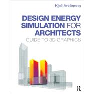 Design Energy Simulation for Architects: Guide to 3D Graphics by Anderson; Kjell, 9780415840668