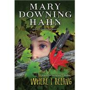 Where I Belong by Hahn, Mary Downing, 9780544540668