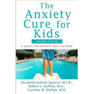 The Anxiety Cure for Kids A Guide for Parents by Spencer, Elizabeth Dupont; DuPont, Robert L., M.D.; Dupont, Caroline M., M.D., 9781118430668
