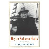 Hayim Nahman Bialik by Holtzman, Avner, 9780300200669