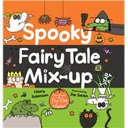 Spooky Fairy Tale Mix-up by Robinson, Hilary; Smith, Jim, 9781438050669