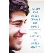 The Boy Who Could Change the World by Swartz, Aaron; Lessig, Lawrence, 9781620970669