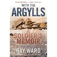 With the Argylls by Ward, Ray; Ward, Robin; Royle, Trevor, 9781843410669