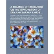 A Treatise of Husbandry on the Improvement of Dry and Barren Lands by Hitt, Thomas, 9780217340670