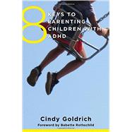 8 Keys to Parenting Children With ADHD by Goldrich, Cindy; Rothschild, Babette, 9780393710670