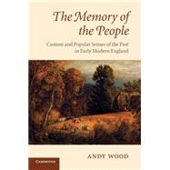 The Memory of the People: Custom and Popular Senses of the Past in Early Modern England by Andy Wood, 9780521720670