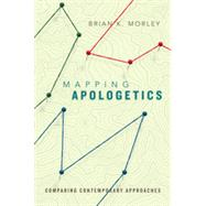 Mapping Apologetics: Comparing Contemporary Approaches by Morley, Brian K., 9780830840670