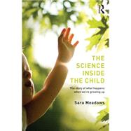 The Science inside the Child: The story of what happens when we're growing up by Meadows; Sara, 9781138800670