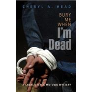 Bury Me When I'm Dead by Head, Cheryl A., 9781612940670