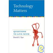 Technology Matters: Questions to Live With by Nye, David E., 9780262640671