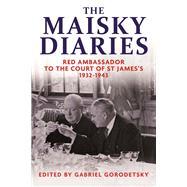 The Maisky Diaries by Maisky, Ivan; Gorodetsky, Gabriel; Sorokina, Tatiana; Ready, Oliver, 9780300180671