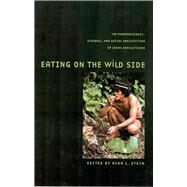 Eating on the Wild Side: The Pharmacologic, Ecologic, and Social Implications of Using Noncultigens
