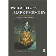 Paula Rego's Map of Memory: National and Sexual Politics by Lisboa,Maria Manuel, 9781138720671