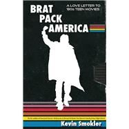 Brat Pack America Visiting Cult Movies of the '80s by Smokler, Kevin, 9781942600671