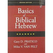 Basics of Biblical Hebrew Grammar by Pratico, Gary D.; Van Pelt, Miles V., 9780310520672