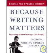 Because Writing Matters : Improving Student Writing in Our Schools by Unknown, 9780787980672