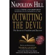 Outwitting the Devil The Secret to Freedom and Success by Hill, Napoleon; Lechter, Sharon L.; Hansen, Mark Victor; Beckwith, Michael Bernard, 9781454900672