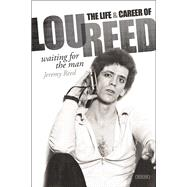 Waiting for the Man: The Life & Music of Lou Reed by Reed, Jeremy, 9781468310672