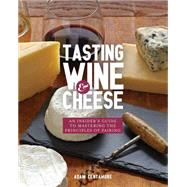 Tasting Wine & Cheese by Centamore, Adam, 9781631590672