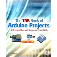 The TAB Book of Arduino Projects: 36 Things to Make with Shields and Proto Shields by Monk, Simon, 9780071790673